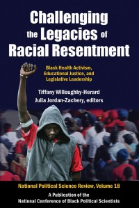 Challenging the Legacies of Racial Resentment by Julia Jordan-Zachery