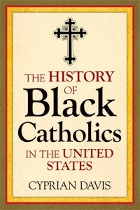The History of Black Catholics In The United States by cyprian davis