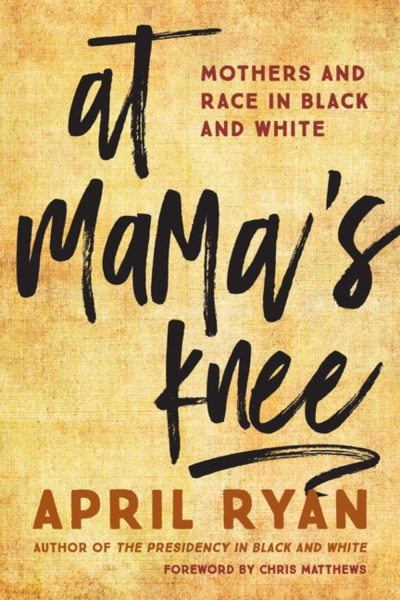 At Mama's Knee by:April Ryan