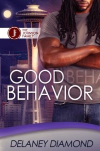 Good Behavior (Johnson Family Book 5) by:Delaney Diamond