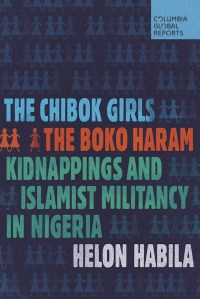 The Chibok Girls: The Boko Haram Kidnappings and Islamist Militancy in Nigeria by:Helon Habila