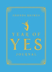The Year of Yes Journal by:Shonda Rhimes