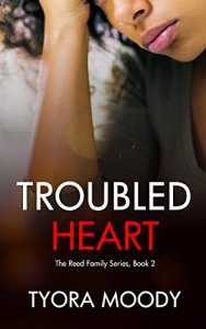 Troubled Heart: A Novella (The Reed Family Book 2) by:Tyora Moody