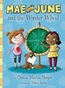 Mae and June and the Wonder Wheel by:Charise Mericle Harper