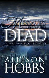 Messages From The Dead: Spiritual Guidance From The Other Side by:Allison Hobbs