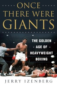Once There Were Giants: The Golden Age of Heavyweight Boxing by:Jerry Izenberg