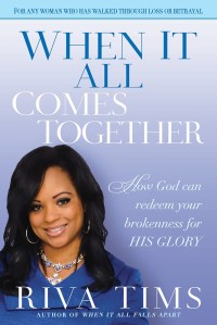 When It All Comes Together: How God Can Redeem Your Brokenness for His Glory by:Riva Tims